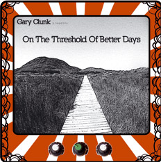 Gary Clunk - On the threshold of better days
